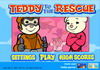 Game Teddy to the rescue